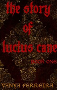 The Story of Lucius Cane by Vanya Ferreira
